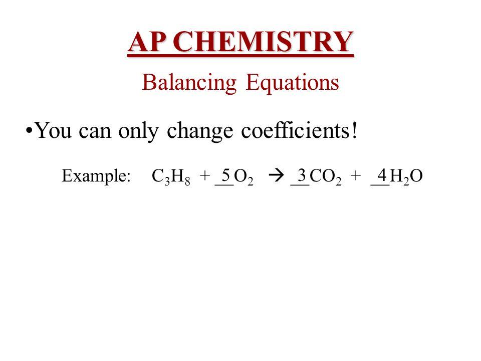 Example: C3H8 + __O2  __CO2 + __H2O