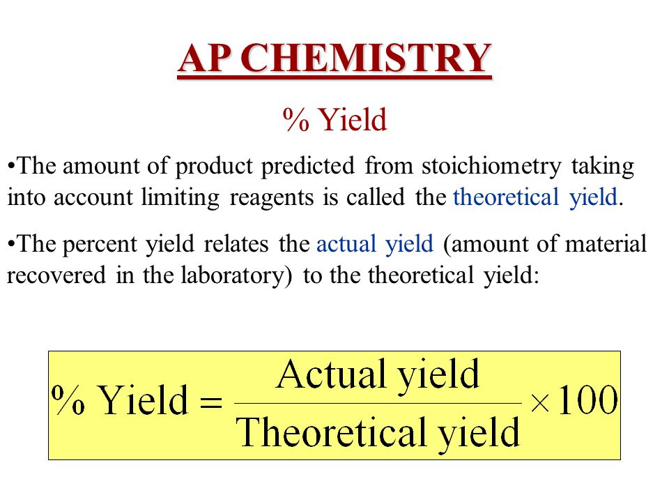 AP CHEMISTRY % Yield. The amount of product predicted from stoichiometry taking into account limiting reagents is called the theoretical yield.