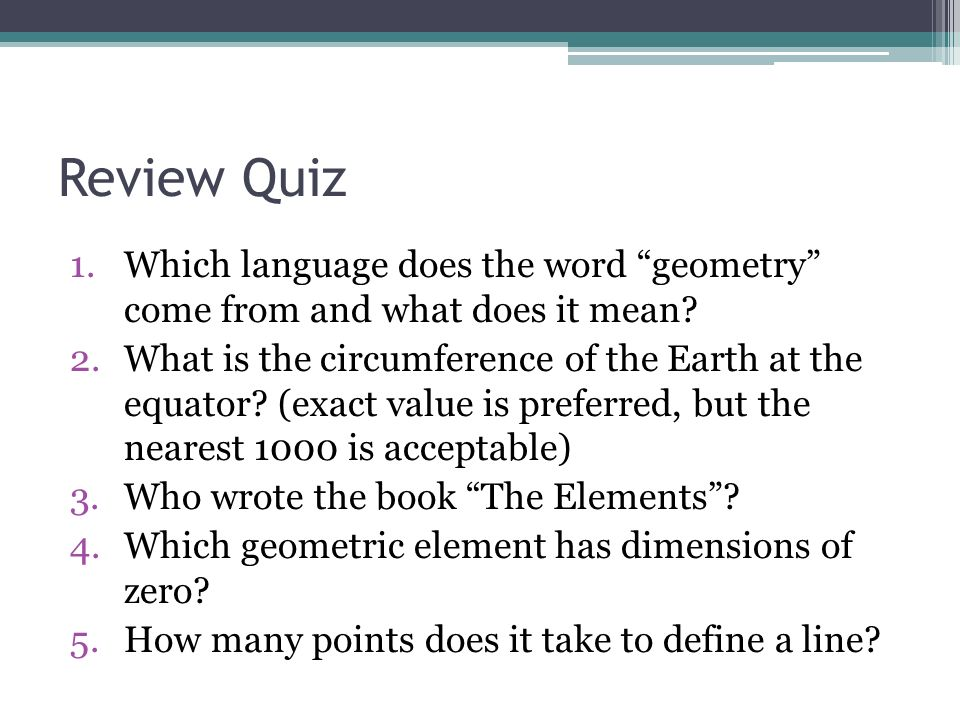 Review Quiz Which language does the word geometry come from and what does it mean