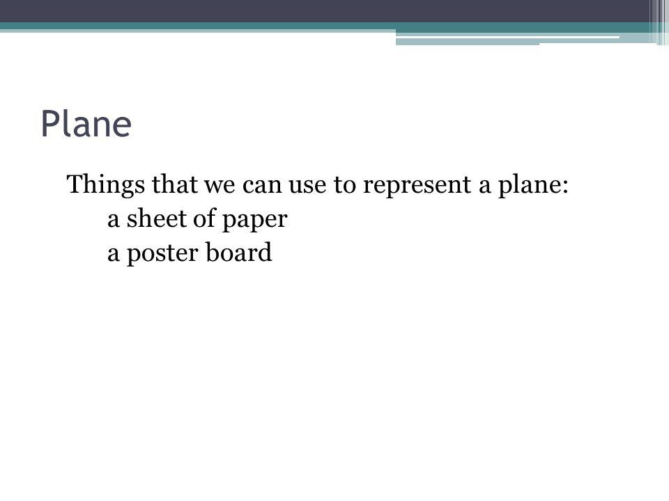 Plane Things that we can use to represent a plane: a sheet of paper a poster board 28