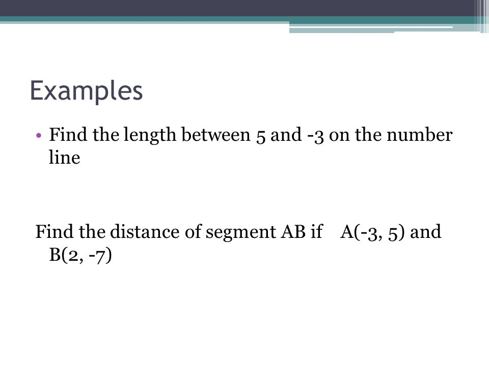 Examples Find the length between 5 and -3 on the number line