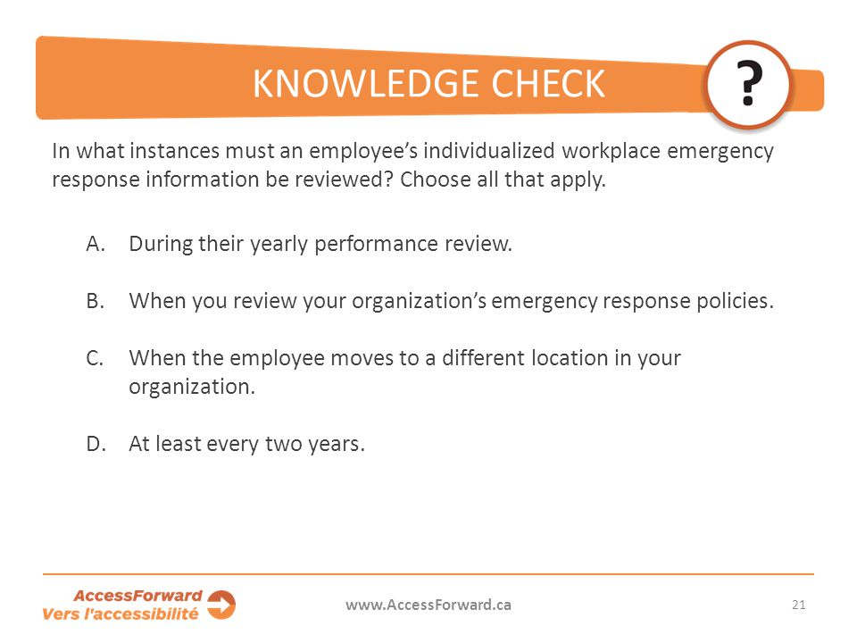 KNOWLEDGE CHECK In what instances must an employee's individualized workplace emergency response information be reviewed Choose all that apply.