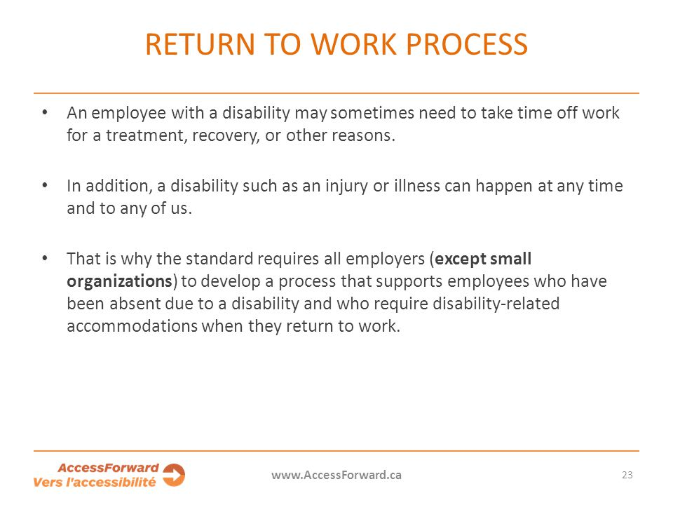 RETURN TO WORK PROCESS An employee with a disability may sometimes need to take time off work for a treatment, recovery, or other reasons.