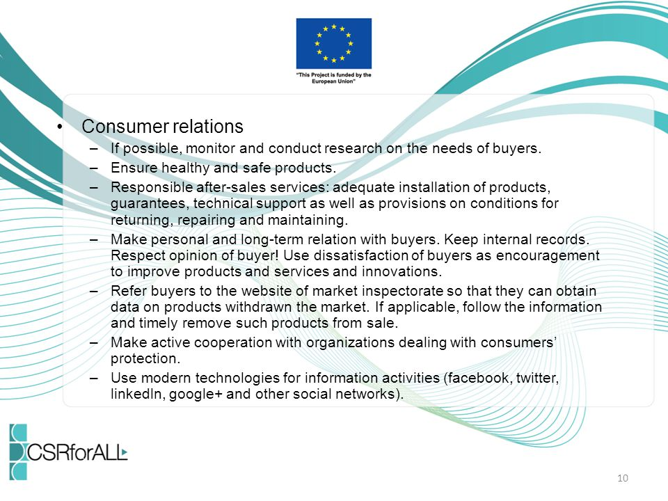 Consumer relations If possible, monitor and conduct research on the needs of buyers. Ensure healthy and safe products.