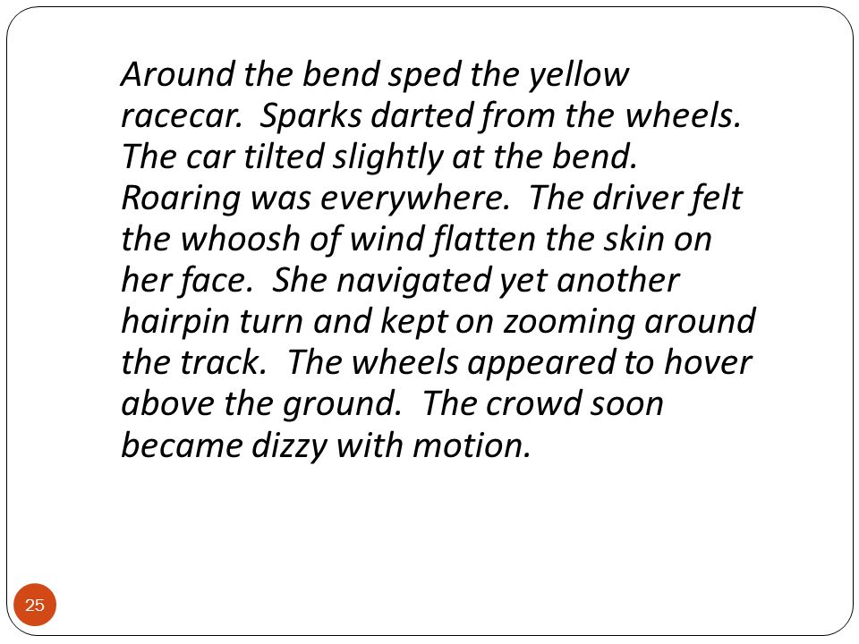 Around the bend sped the yellow racecar. Sparks darted from the wheels