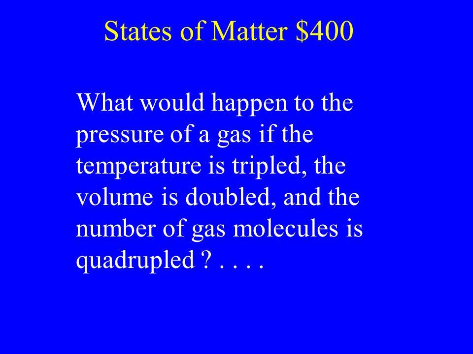 States of Matter $400