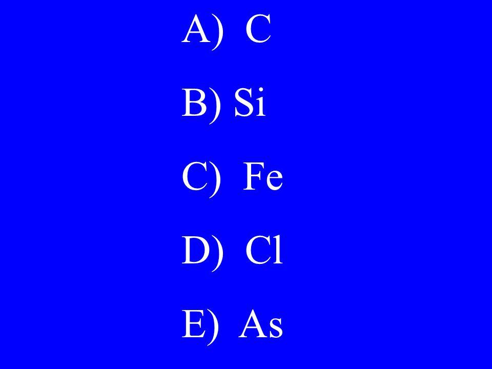 A) C B) Si C) Fe D) Cl E) As