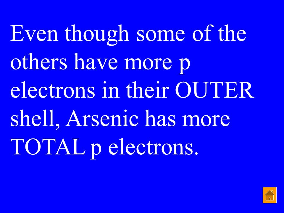 Even though some of the others have more p electrons in their OUTER shell, Arsenic has more TOTAL p electrons.