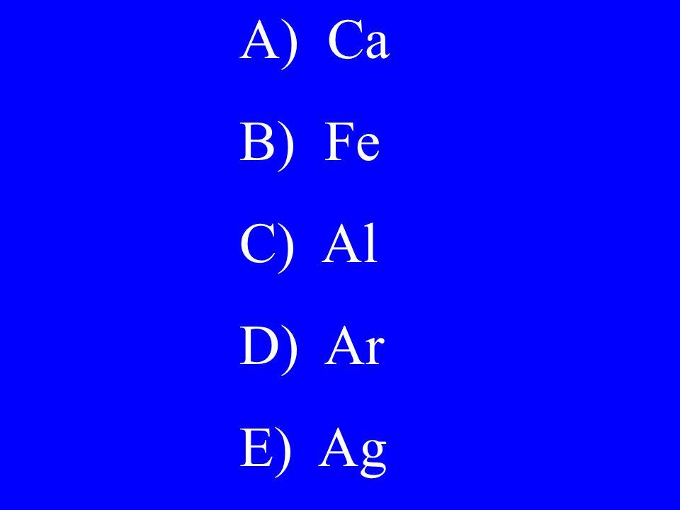 A) Ca B) Fe C) Al D) Ar E) Ag