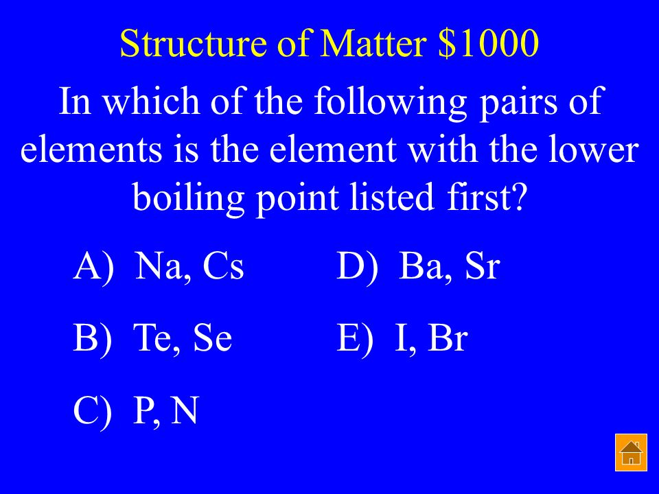 Structure of Matter $1000 In which of the following pairs of elements is the element with the lower boiling point listed first
