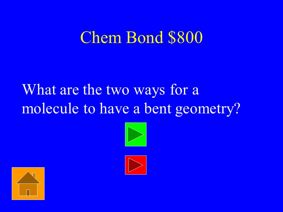 Chem Bond $800 What are the two ways for a molecule to have a bent geometry