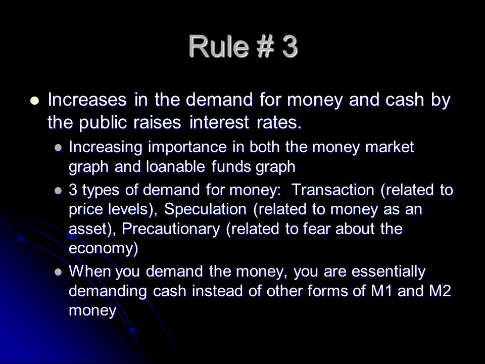 Rule # 3 Increases in the demand for money and cash by the public raises interest rates.