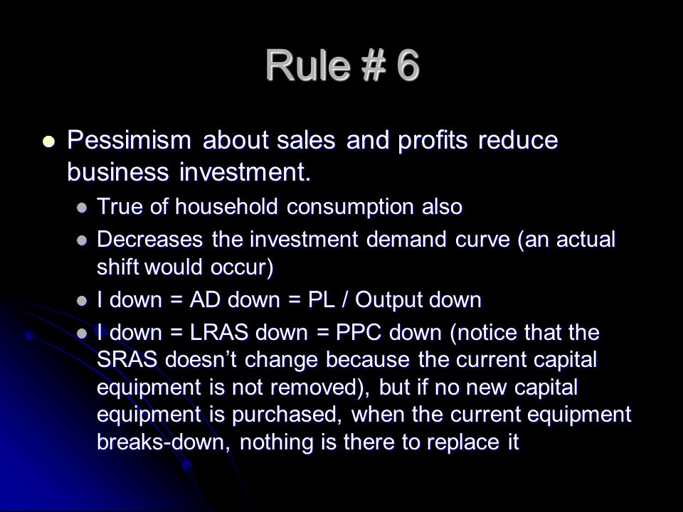 Rule # 6 Pessimism about sales and profits reduce business investment.