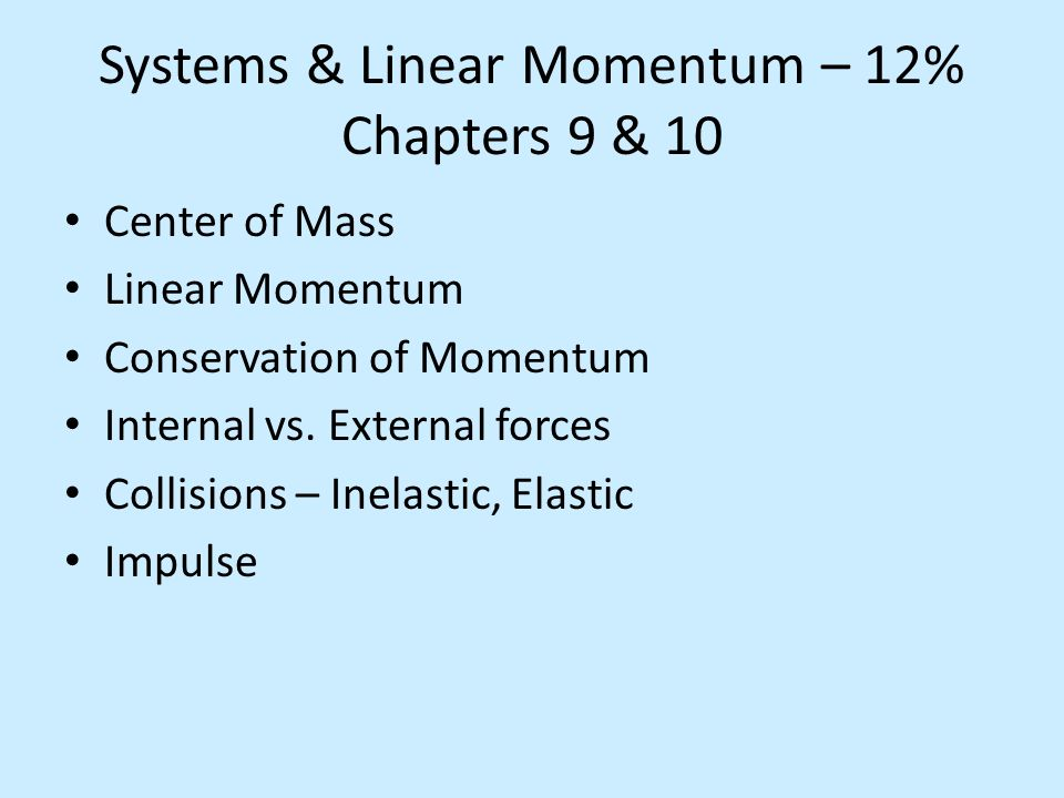 Systems & Linear Momentum – 12% Chapters 9 & 10