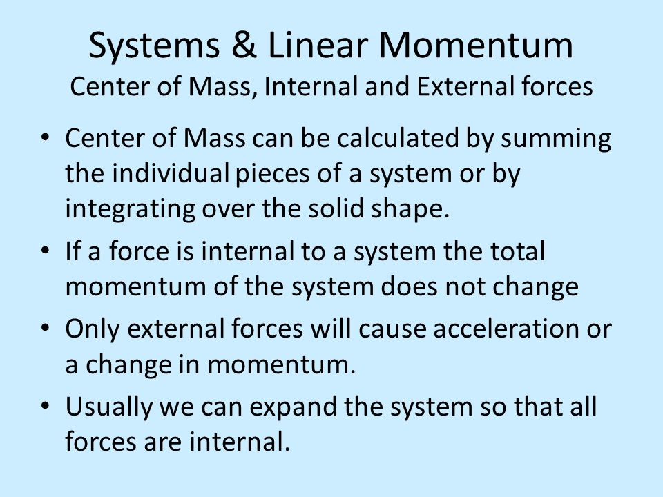 Systems & Linear Momentum Center of Mass, Internal and External forces
