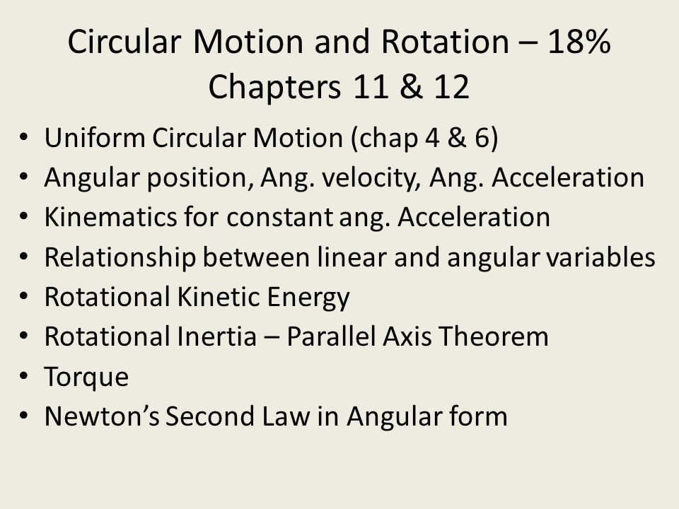 Circular Motion and Rotation – 18% Chapters 11 & 12