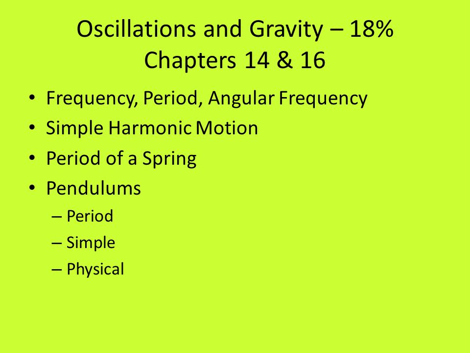 Oscillations and Gravity – 18% Chapters 14 & 16