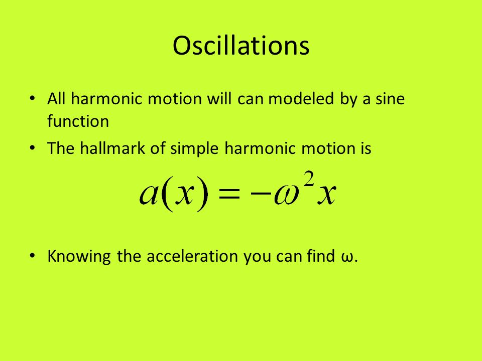 Oscillations All harmonic motion will can modeled by a sine function
