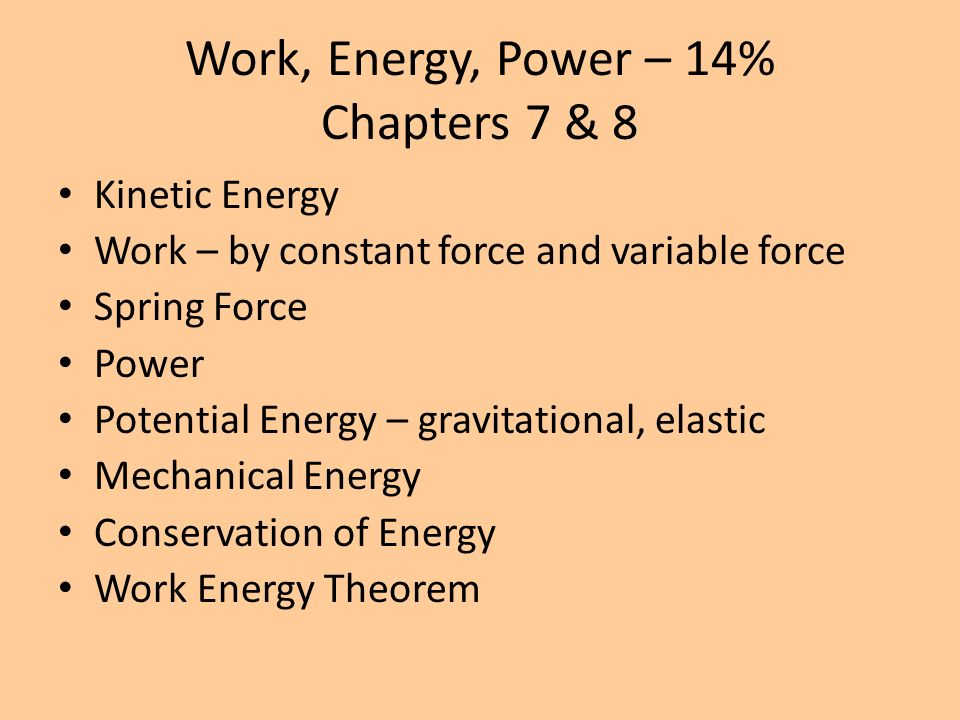 Work, Energy, Power – 14% Chapters 7 & 8