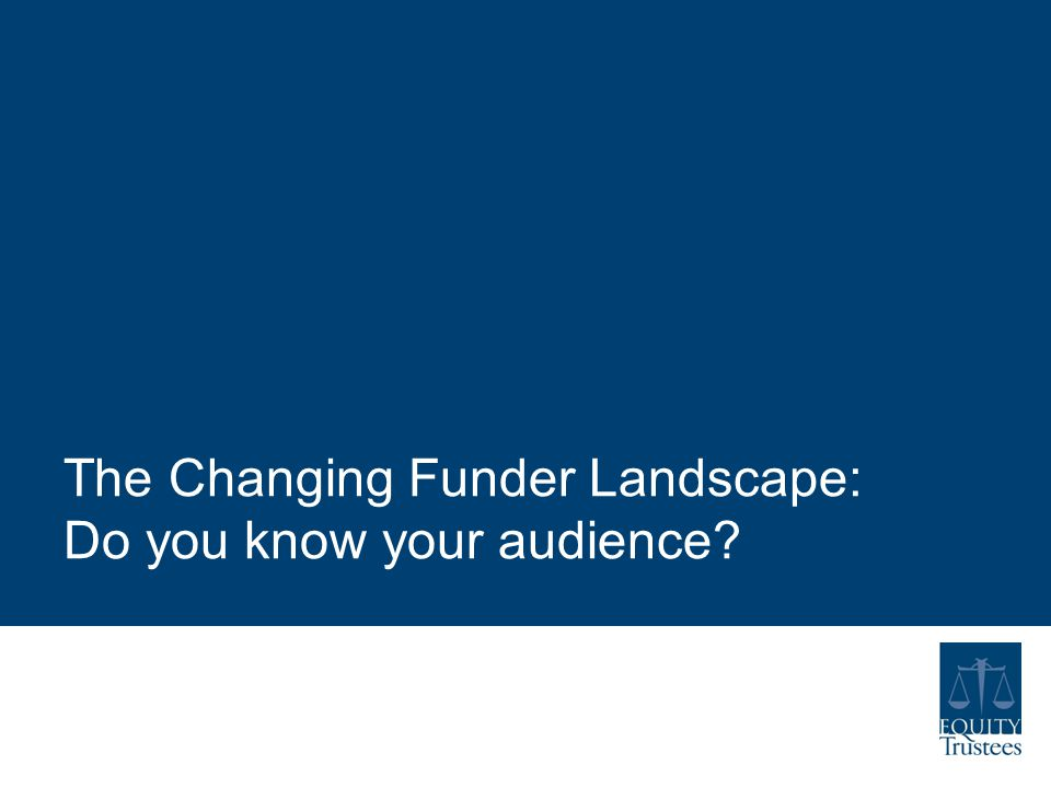 The Changing Funder Landscape: Do you know your audience