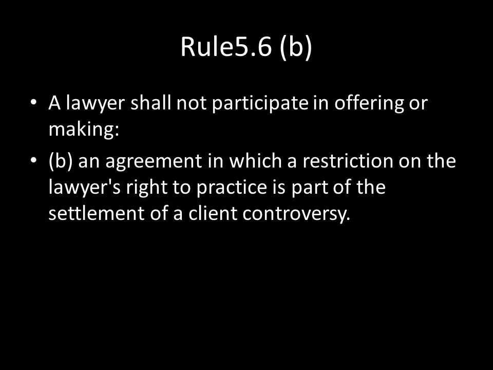Rule5.6 (b) A lawyer shall not participate in offering or making: