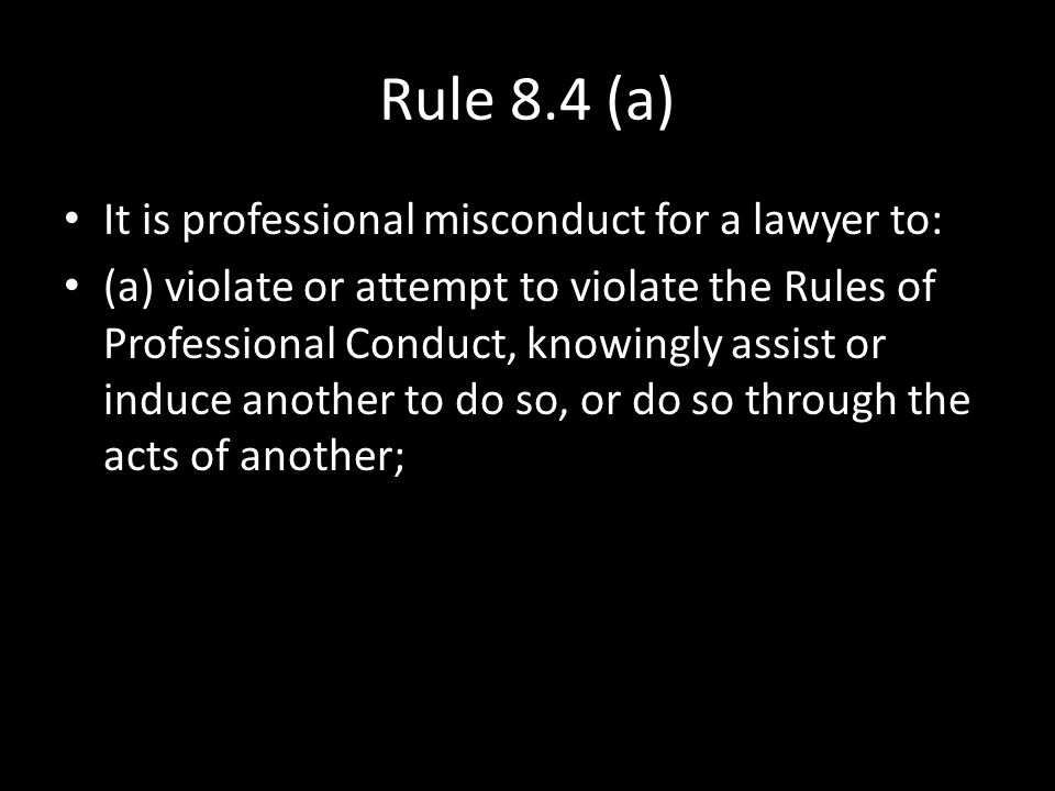 Rule 8.4 (a) It is professional misconduct for a lawyer to:
