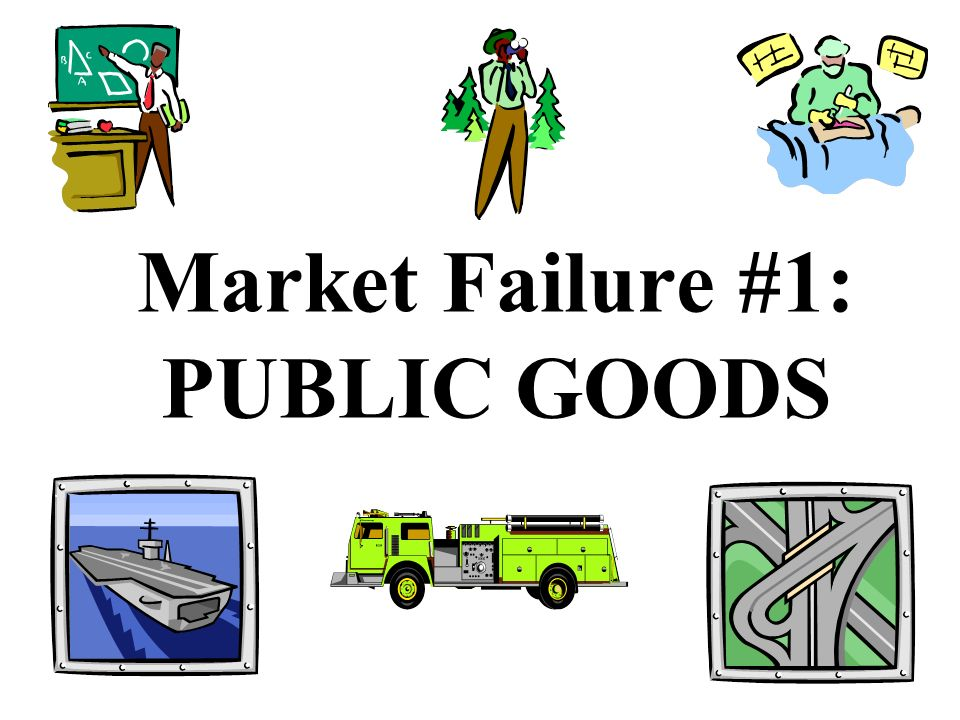 Market Failure #1: PUBLIC GOODS