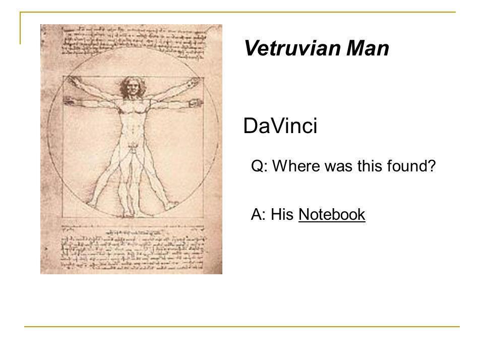 Vetruvian Man DaVinci Q: Where was this found A: His Notebook