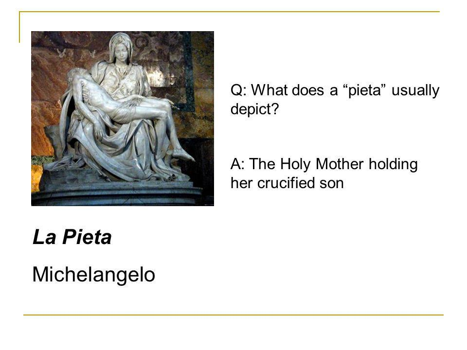La Pieta Michelangelo Q: What does a pieta usually depict