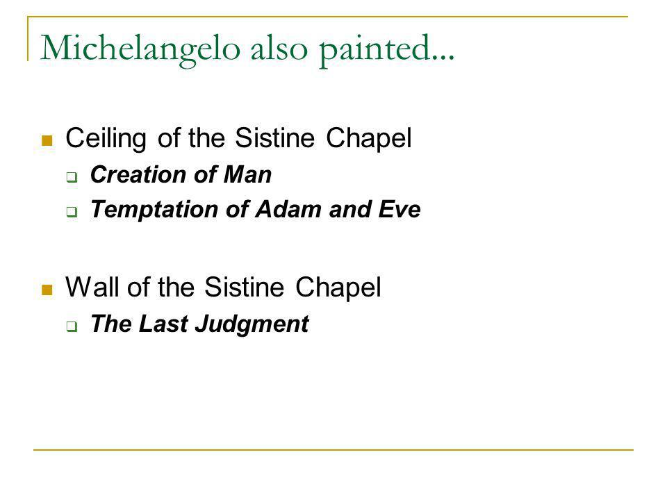 Michelangelo also painted...