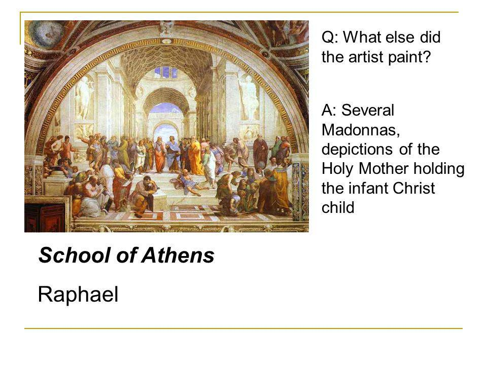 School of Athens Raphael Q: What else did the artist paint