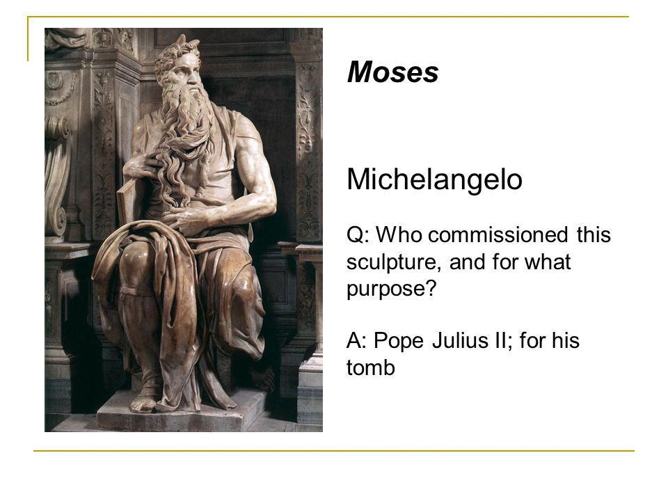 Moses Michelangelo. Q: Who commissioned this sculpture, and for what purpose.