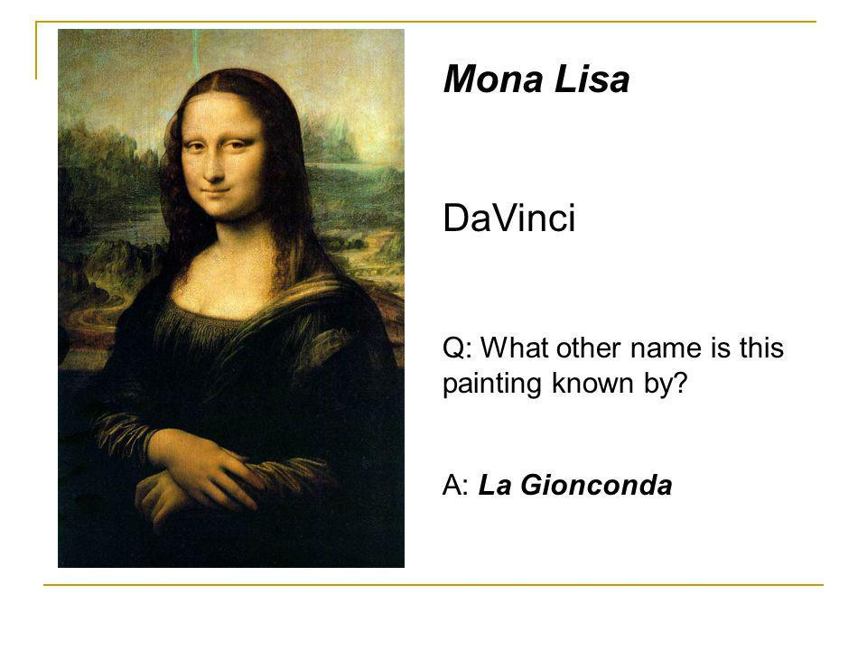 Mona Lisa DaVinci Q: What other name is this painting known by