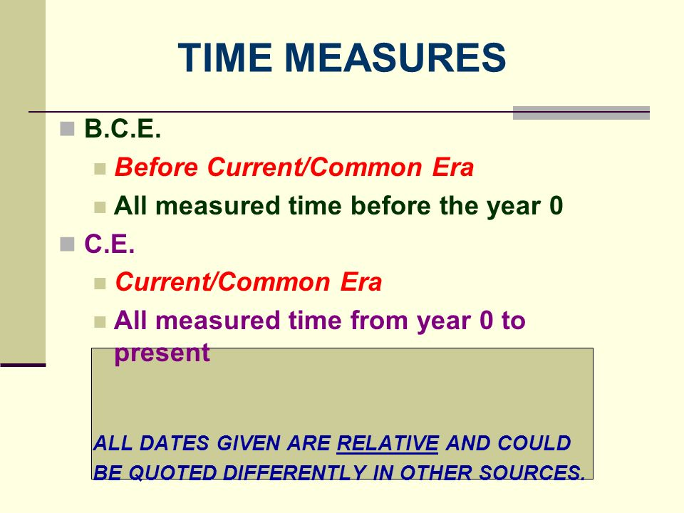 TIME MEASURES B.C.E. Before Current/Common Era