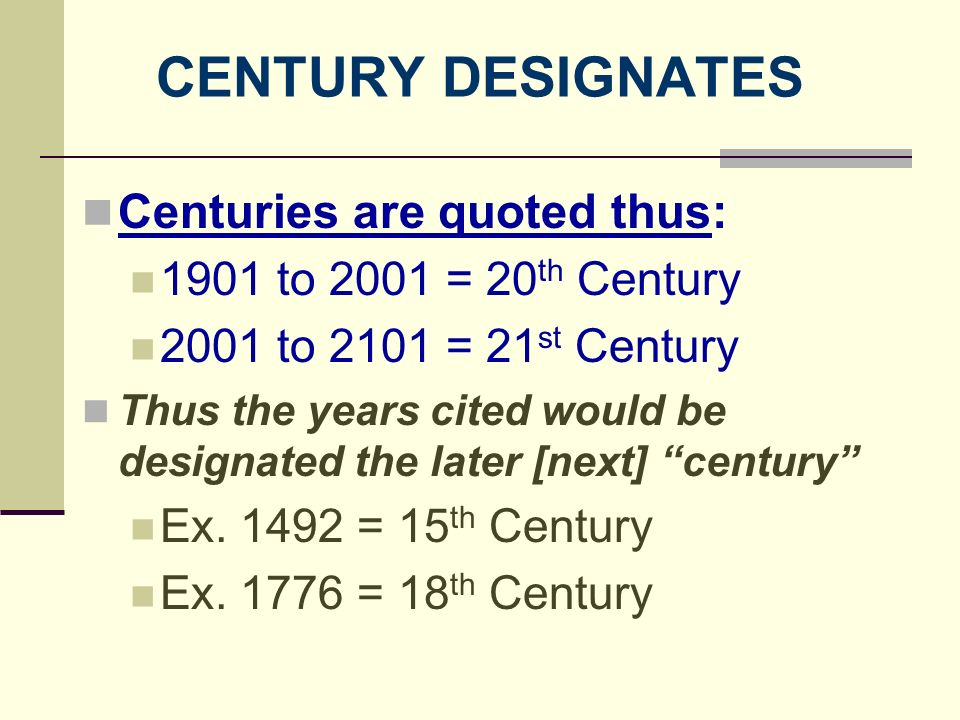 CENTURY DESIGNATES Centuries are quoted thus: