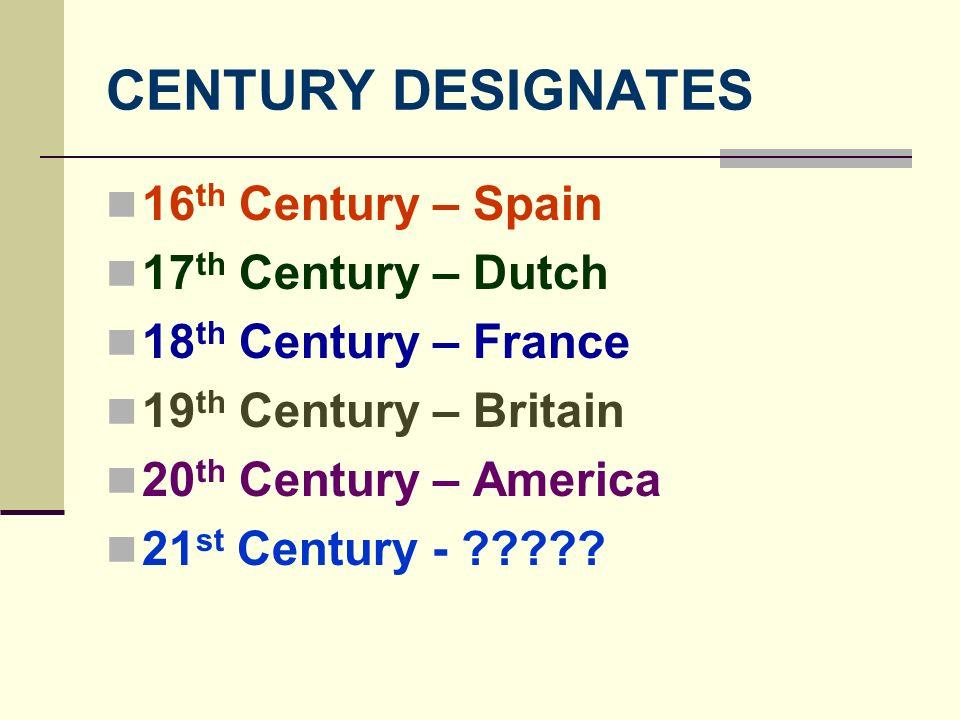 CENTURY DESIGNATES 16th Century – Spain 17th Century – Dutch