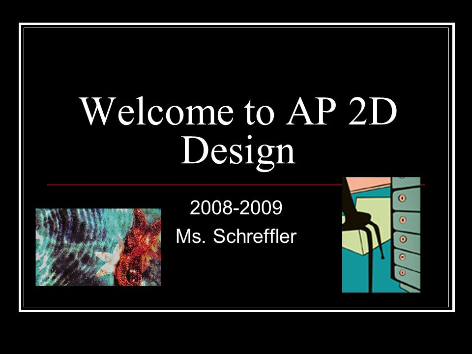 Welcome to AP 2D Design Ms. Schreffler