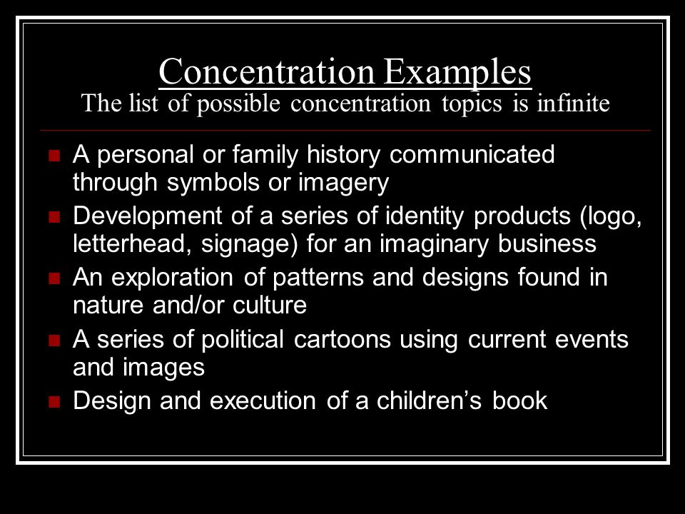 Concentration Examples The list of possible concentration topics is infinite
