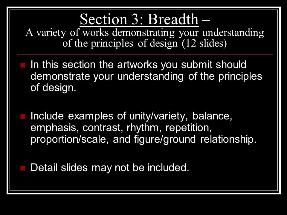 Section 3: Breadth – A variety of works demonstrating your understanding of the principles of design (12 slides)