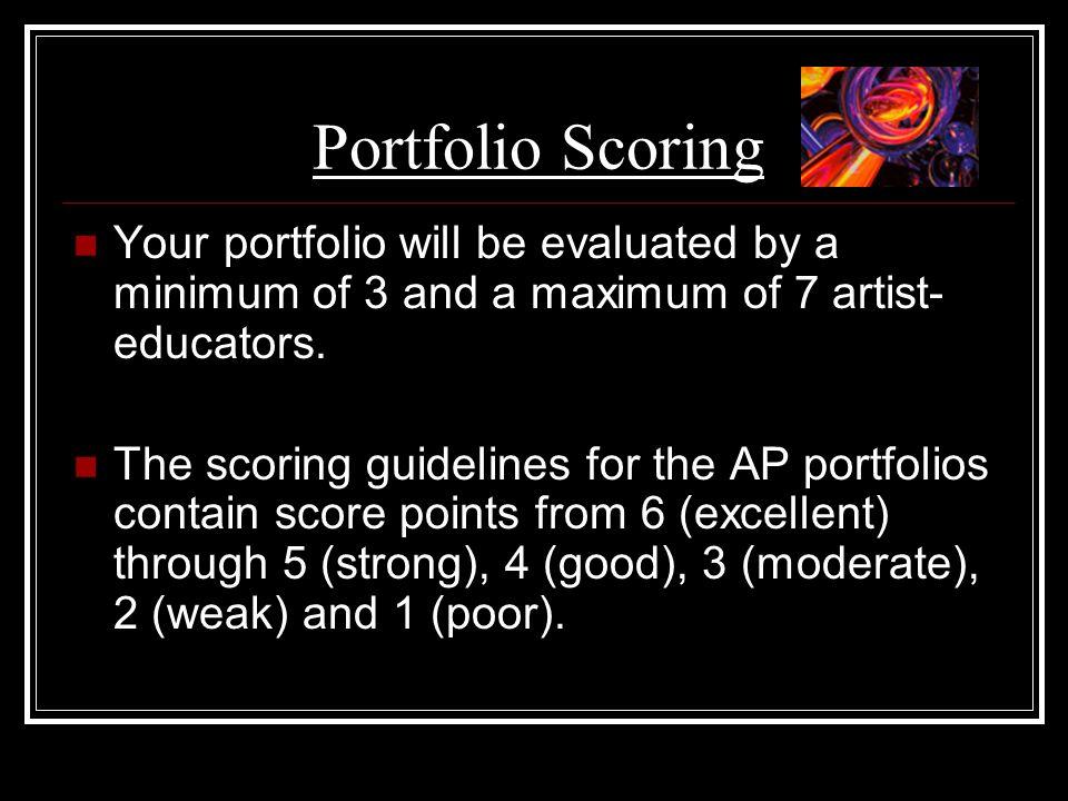 Portfolio Scoring Your portfolio will be evaluated by a minimum of 3 and a maximum of 7 artist-educators.