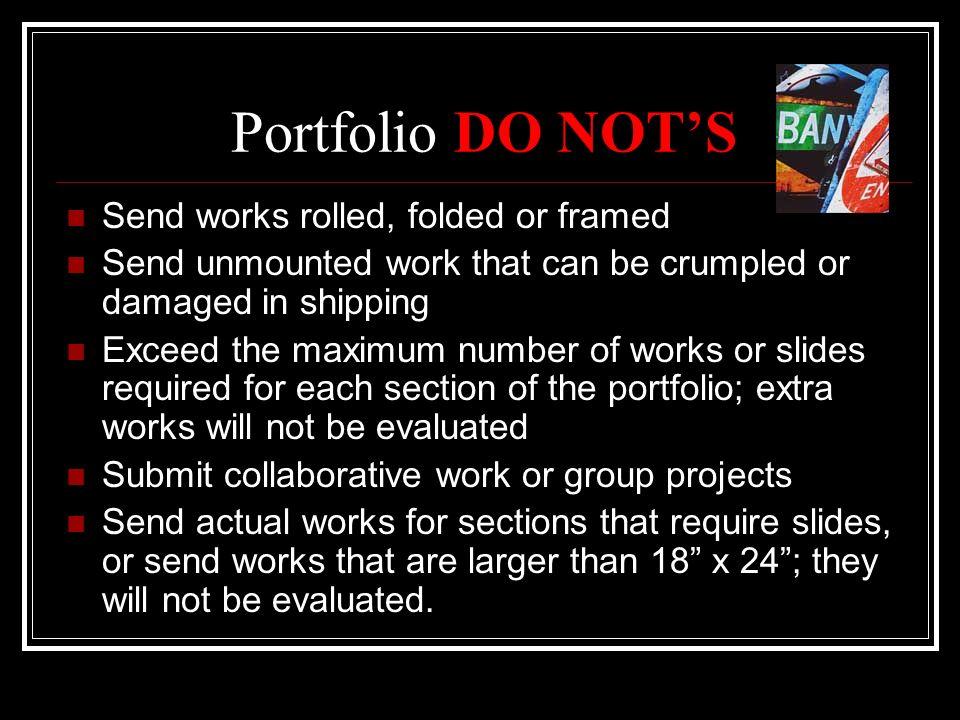Portfolio DO NOT'S Send works rolled, folded or framed