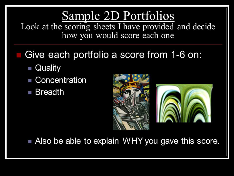 Sample 2D Portfolios Look at the scoring sheets I have provided and decide how you would score each one