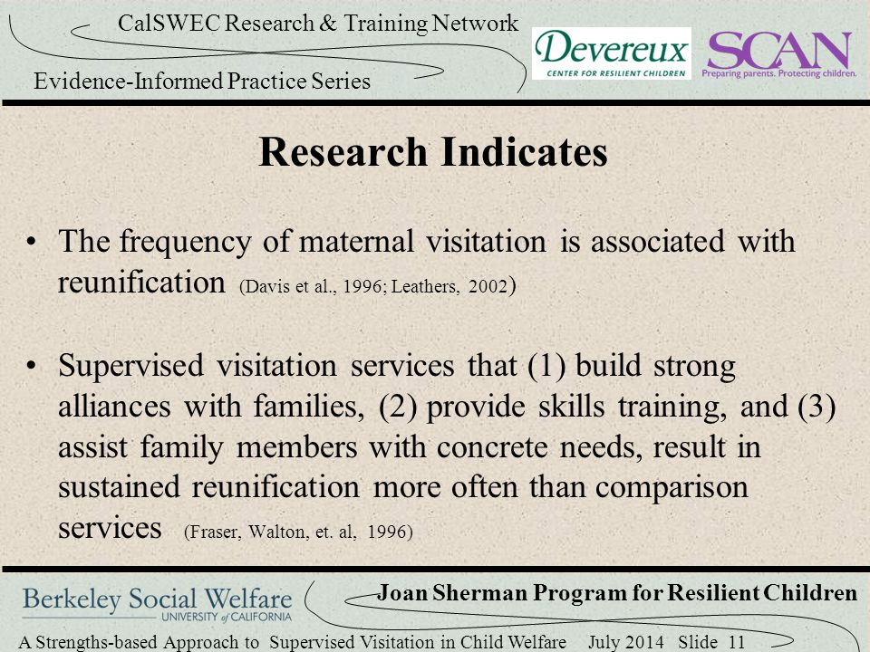 Research Indicates The frequency of maternal visitation is associated with reunification (Davis et al., 1996; Leathers, 2002)