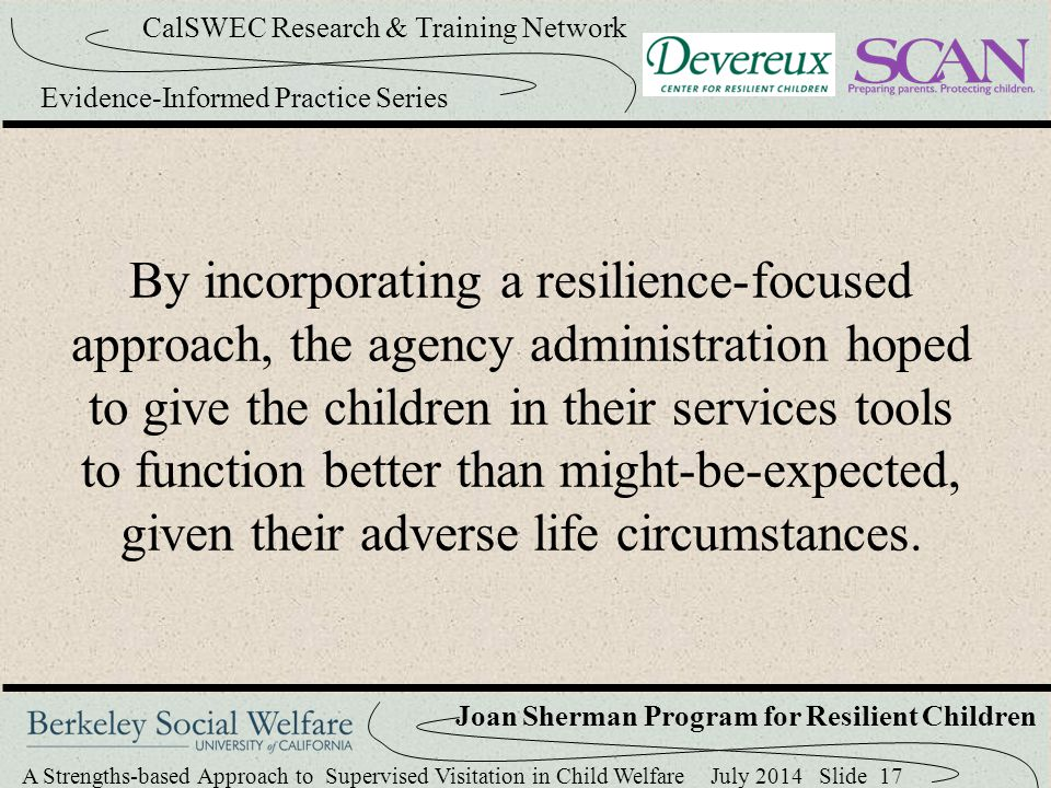 By incorporating a resilience-focused approach, the agency administration hoped to give the children in their services tools to function better than might-be-expected, given their adverse life circumstances.