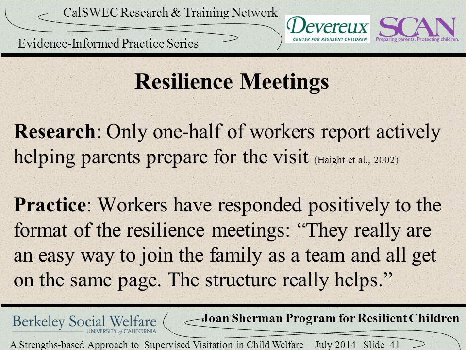 Resilience Meetings Research: Only one-half of workers report actively helping parents prepare for the visit (Haight et al., 2002)