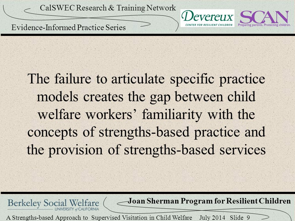 The failure to articulate specific practice models creates the gap between child welfare workers' familiarity with the concepts of strengths-based practice and the provision of strengths-based services