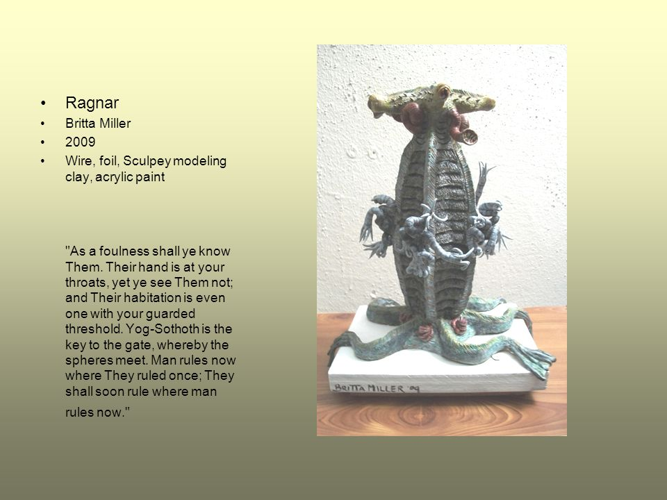 Ragnar Britta Miller. 2009. Wire, foil, Sculpey modeling clay, acrylic paint.