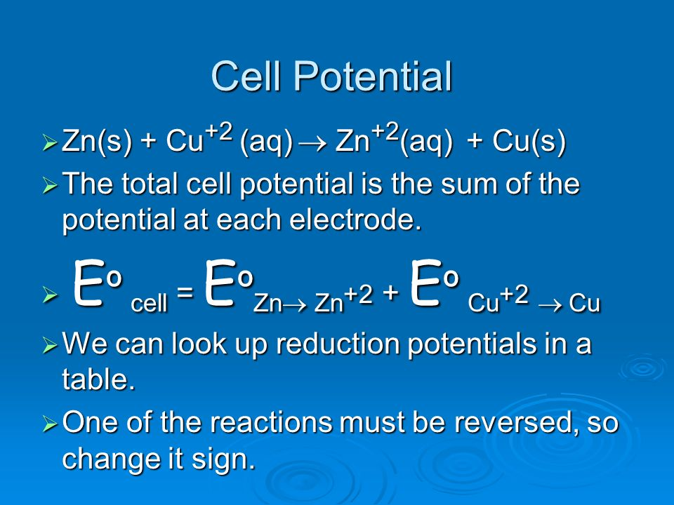 Cell Potential Zn(s) + Cu+2 (aq) ® Zn+2(aq) + Cu(s)