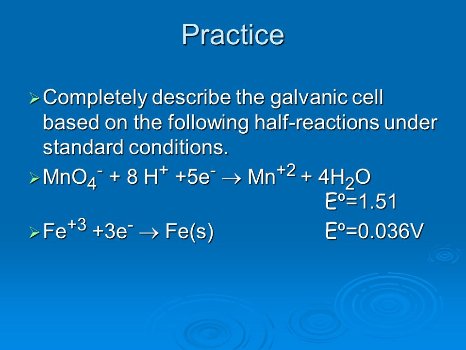 Practice Completely describe the galvanic cell based on the following half-reactions under standard conditions.