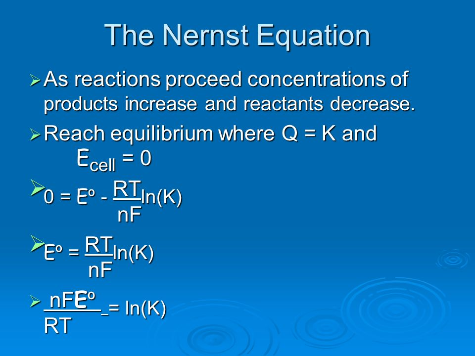 The Nernst Equation 0 = Eº - RTln(K) nF Eº = RTln(K) nF